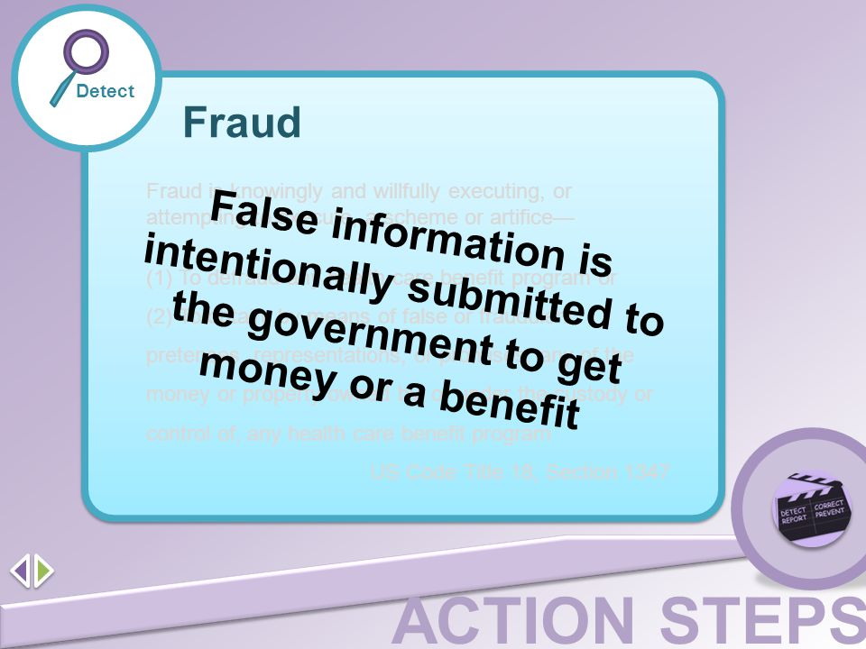 Detect Fraud. Fraud is knowingly and willfully executing, or attempting to execute, a scheme or artifice—