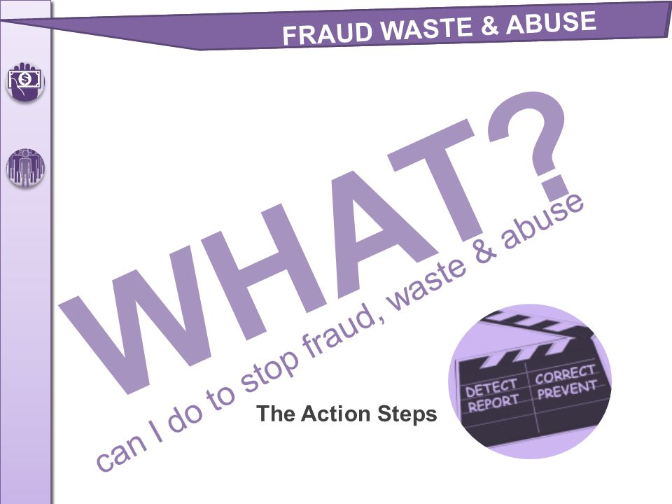 WHAT can I do to stop fraud, waste & abuse FRAUD WASTE & ABUSE