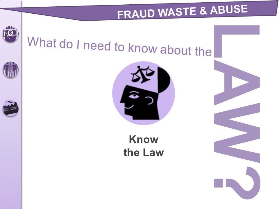 FRAUD WASTE & ABUSE What do I need to know about the LAW Know the Law