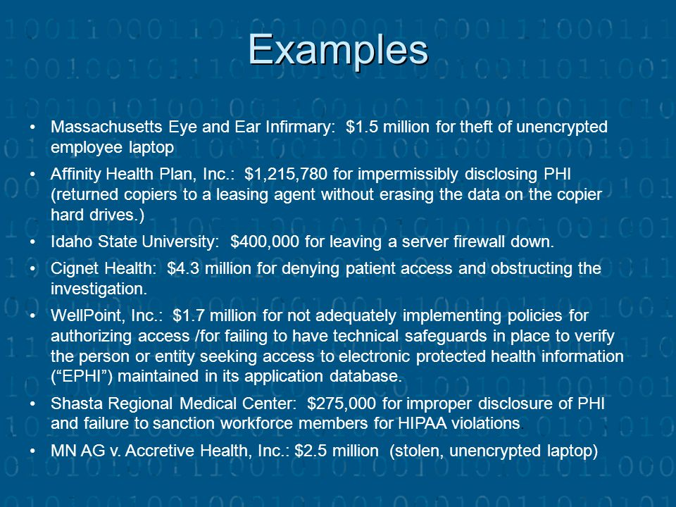 Examples Massachusetts Eye and Ear Infirmary: $1.5 million for theft of unencrypted employee laptop.