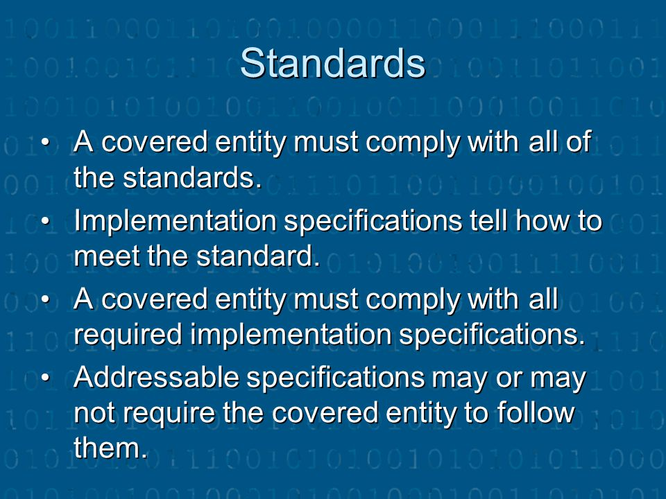 Standards A covered entity must comply with all of the standards.