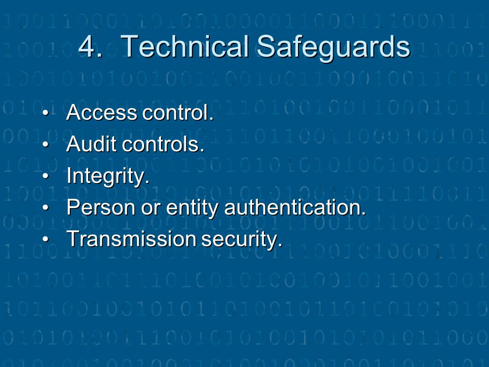 4. Technical Safeguards Access control. Audit controls. Integrity.