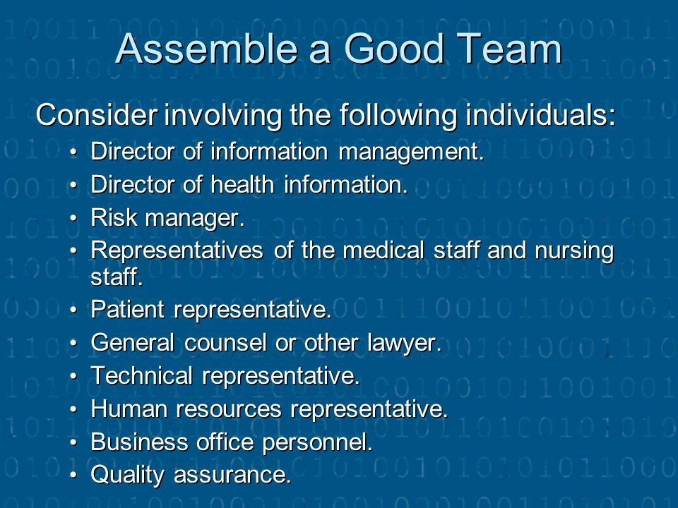Assemble a Good Team Consider involving the following individuals:
