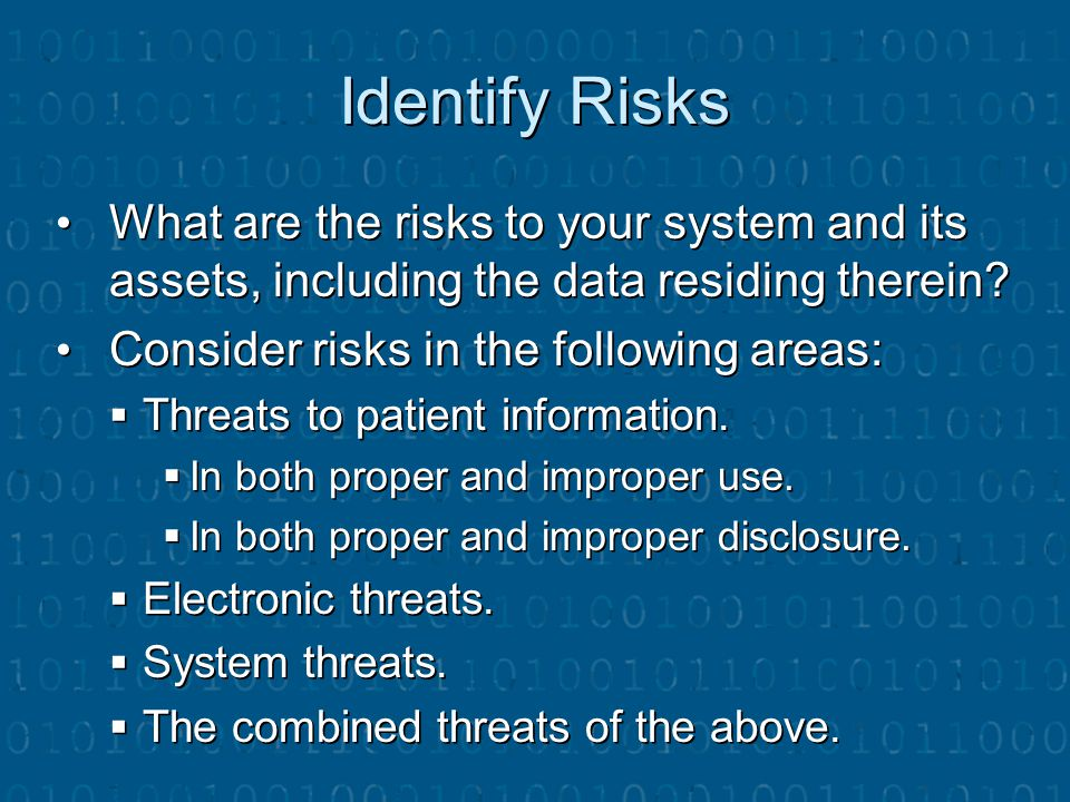 Identify Risks What are the risks to your system and its assets, including the data residing therein
