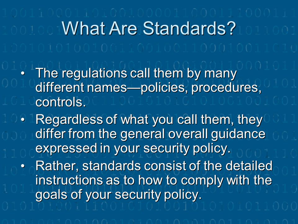 What Are Standards The regulations call them by many different names—policies, procedures, controls.