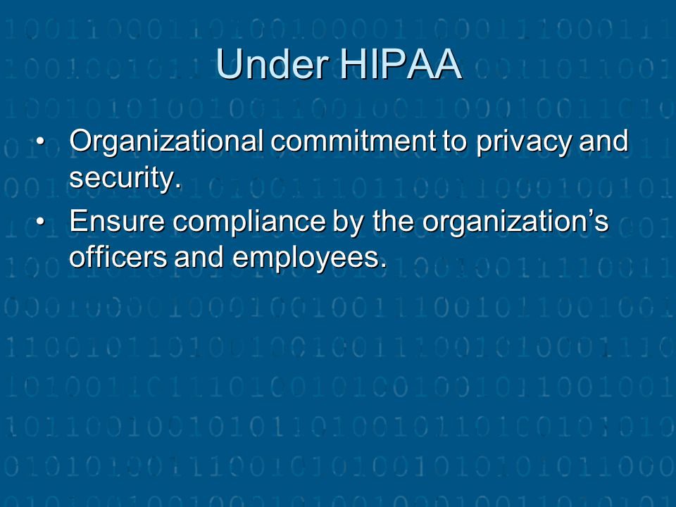 Under HIPAA Organizational commitment to privacy and security.