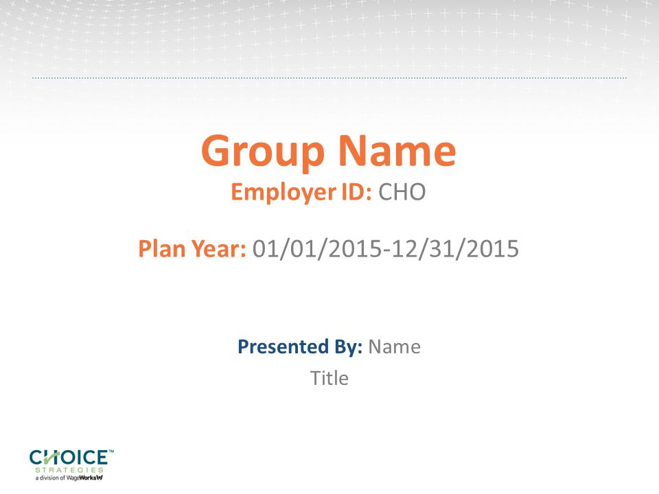 Group Name Employer ID: CHO Plan Year: 01/01/2015-12/31/2015