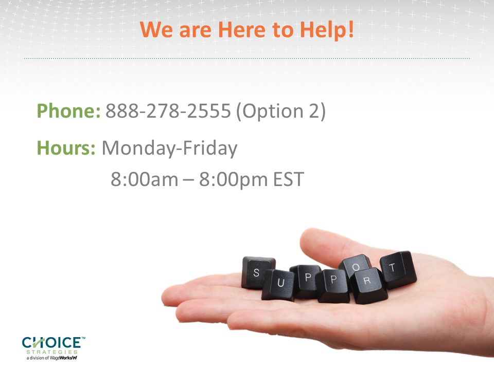 We are Here to Help! Phone: 888-278-2555 (Option 2)