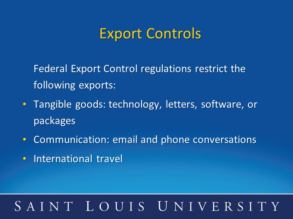 Export Controls Federal Export Control regulations restrict the following exports: Tangible goods: technology, letters, software, or packages.