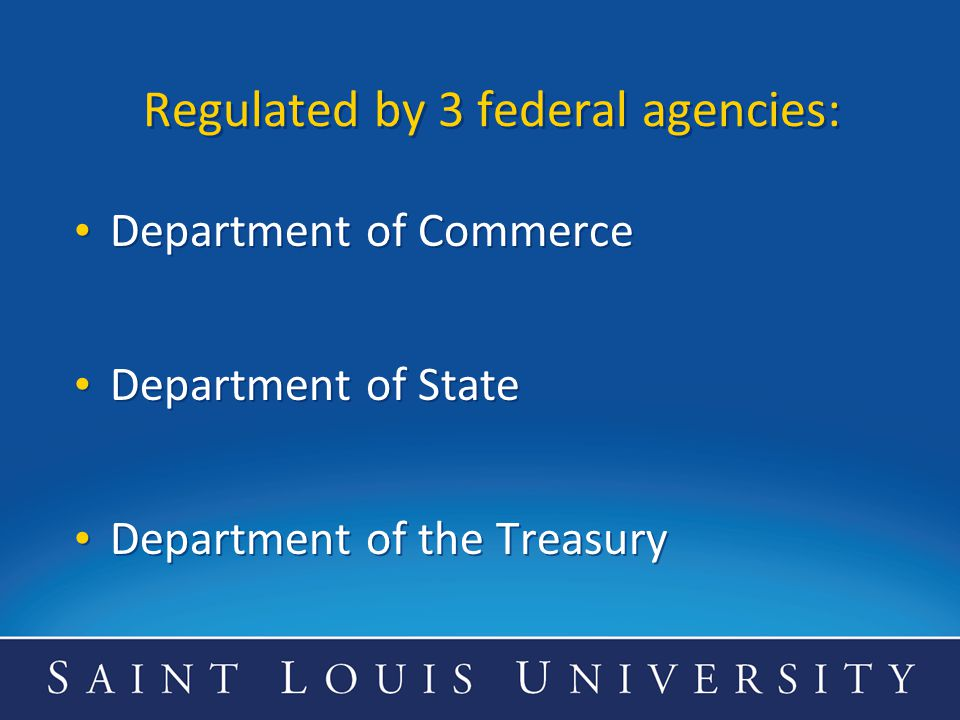 Regulated by 3 federal agencies: