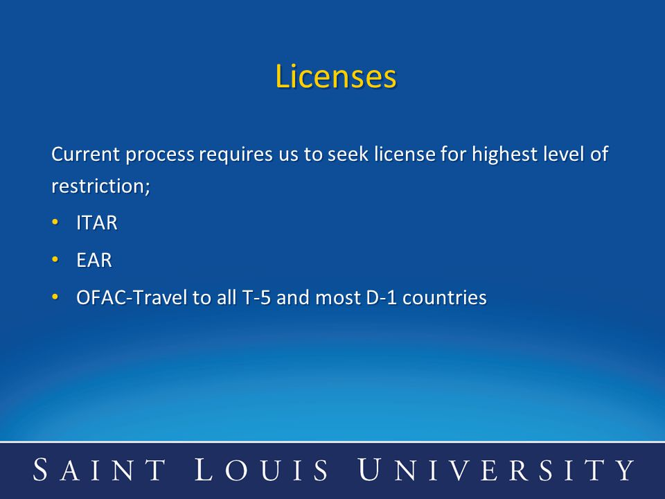 Licenses Current process requires us to seek license for highest level of restriction; ITAR. EAR.