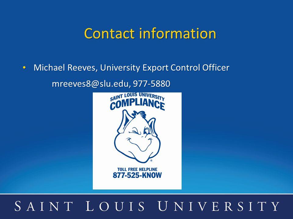 Contact information Michael Reeves, University Export Control Officer mreeves8@slu.edu, 977-5880