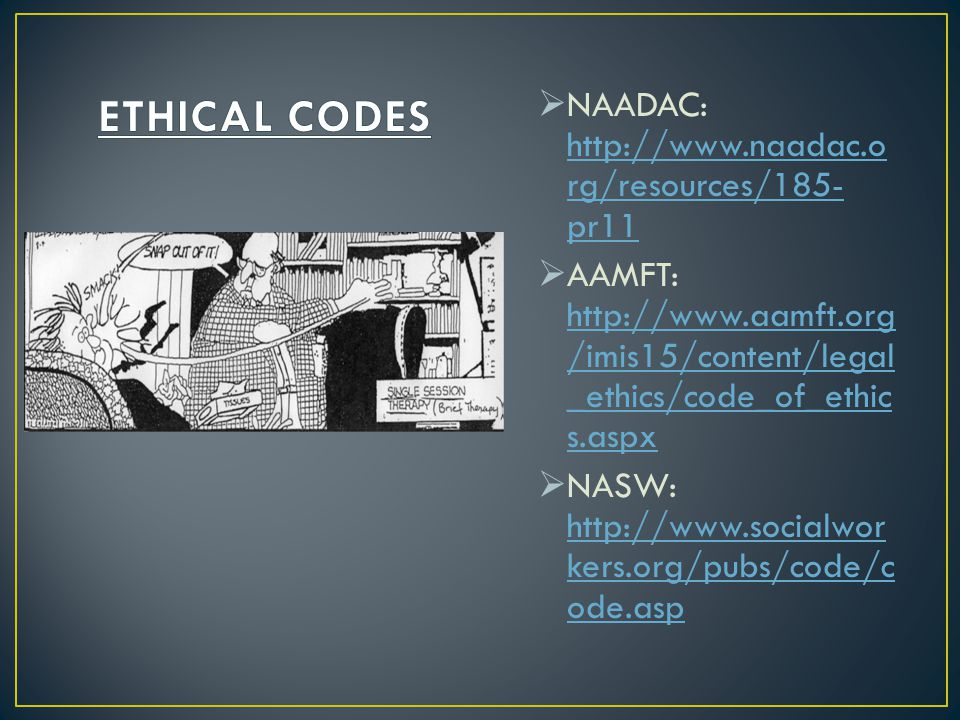 ETHICAL CODES NAADAC: http://www.naadac.org/resources/185-pr11