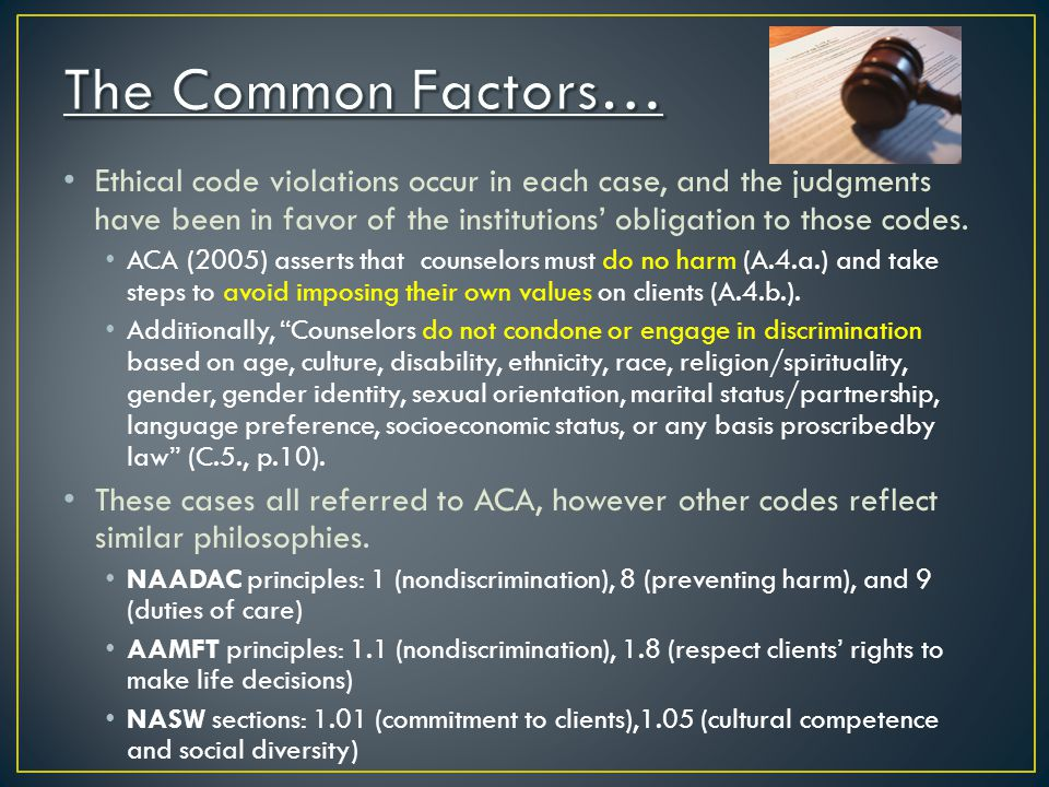 The Common Factors… Ethical code violations occur in each case, and the judgments have been in favor of the institutions' obligation to those codes.