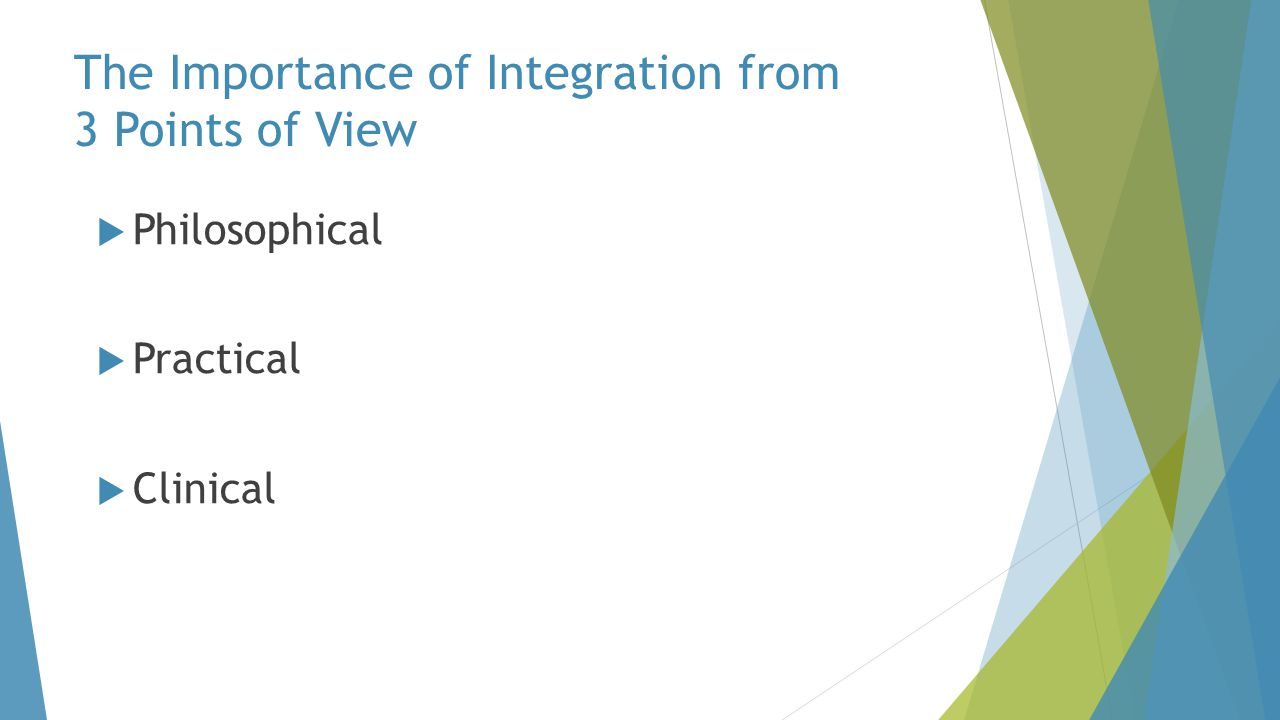 The Importance of Integration from 3 Points of View