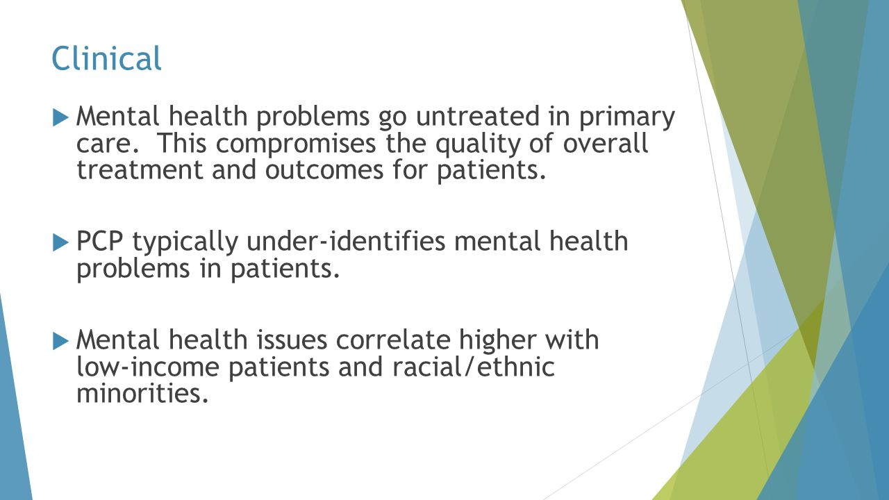 Clinical Mental health problems go untreated in primary care. This compromises the quality of overall treatment and outcomes for patients.