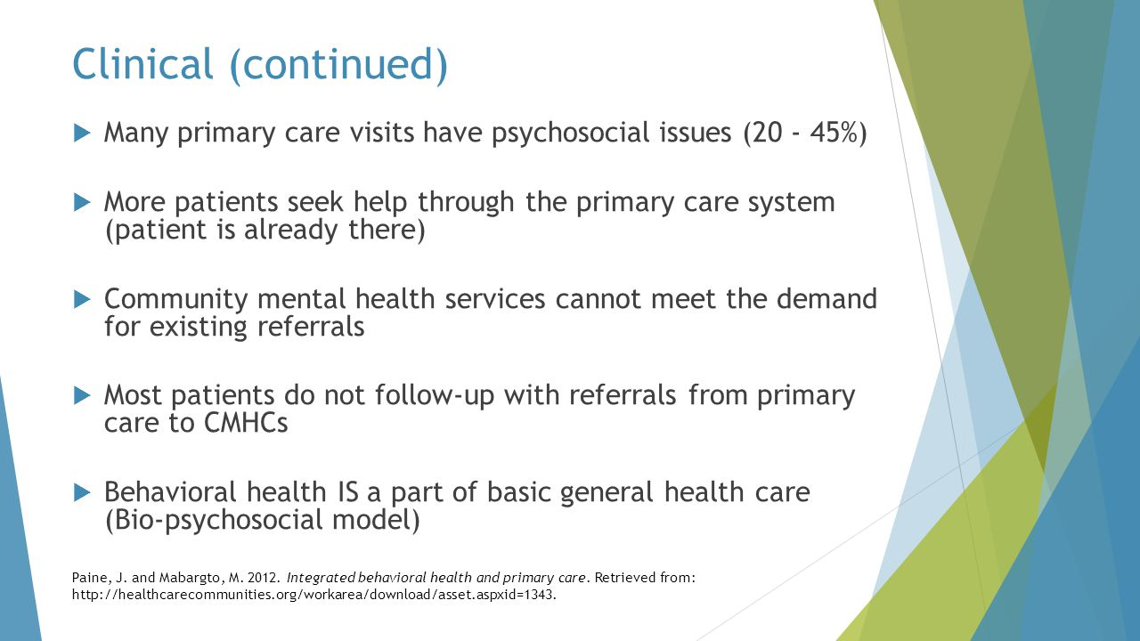 Clinical (continued) Many primary care visits have psychosocial issues (20 - 45%)