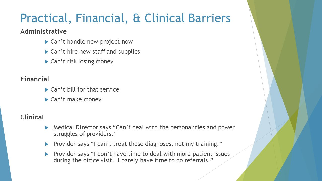 Practical, Financial, & Clinical Barriers