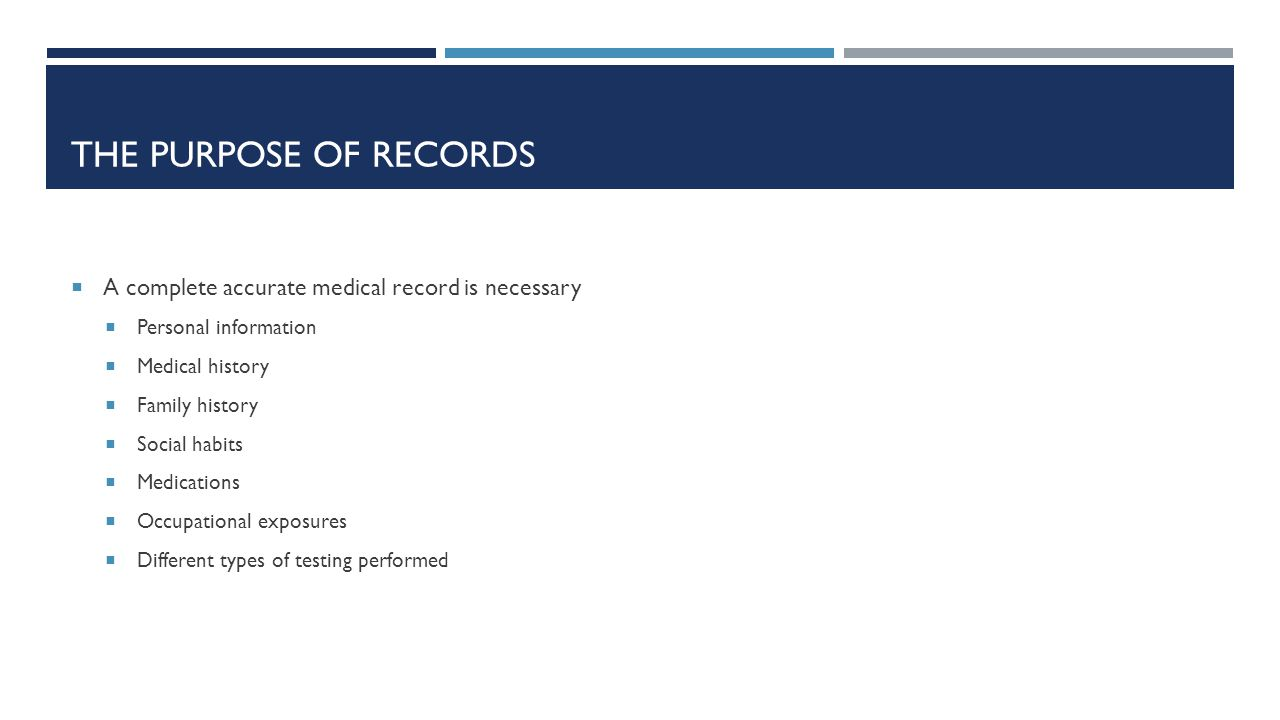 The purpose of records A complete accurate medical record is necessary