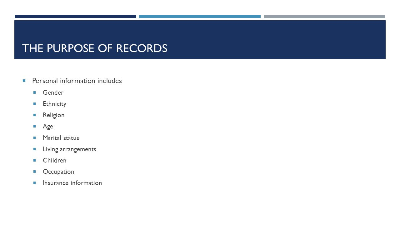The purpose of records Personal information includes Gender Ethnicity