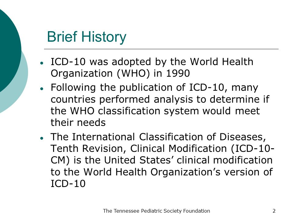 Brief History ICD-10 was adopted by the World Health Organization (WHO) in 1990.