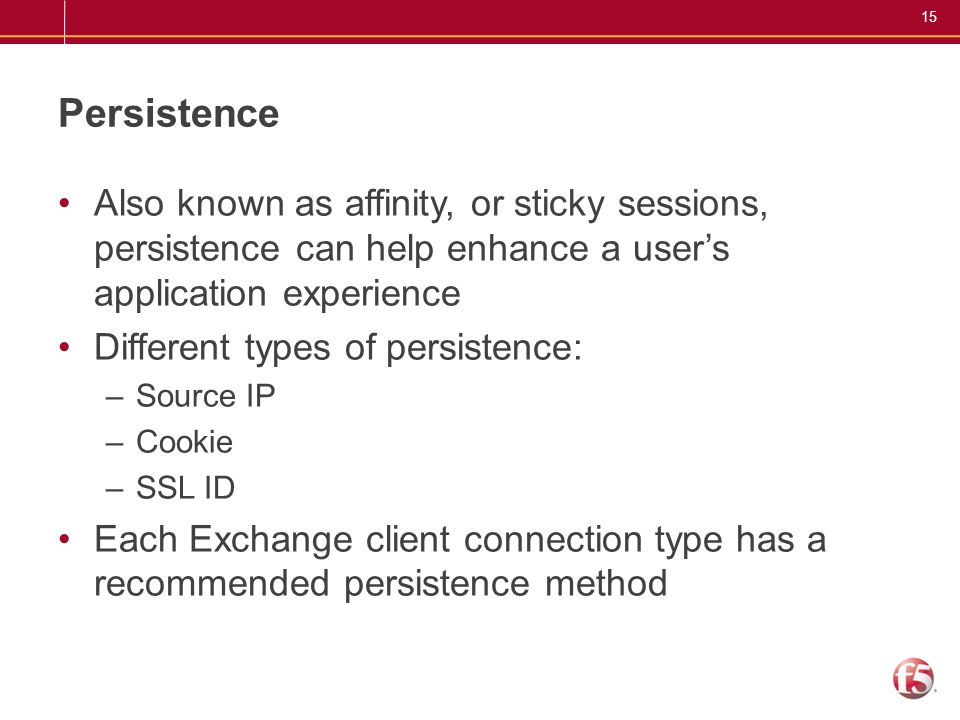 Persistence Also known as affinity, or sticky sessions, persistence can help enhance a user's application experience.