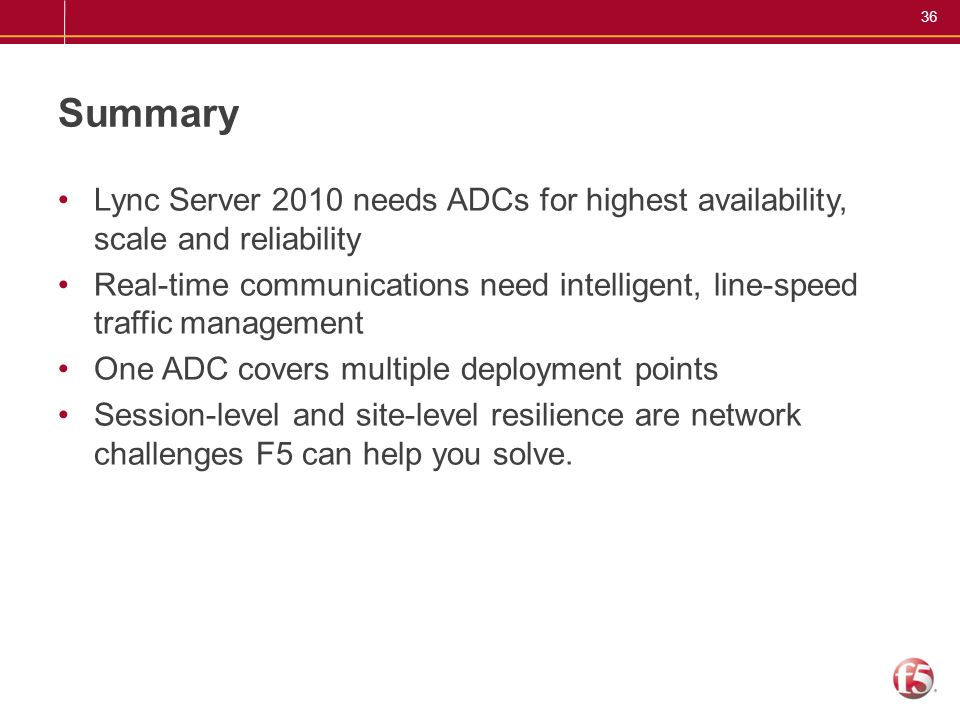 Summary Lync Server 2010 needs ADCs for highest availability, scale and reliability.