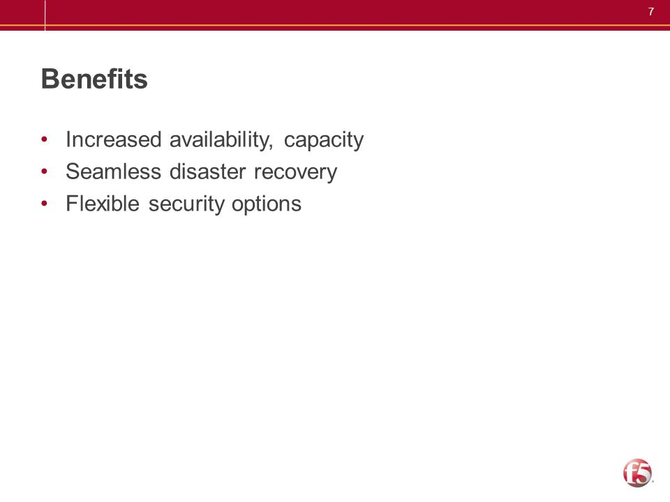 Benefits Increased availability, capacity Seamless disaster recovery
