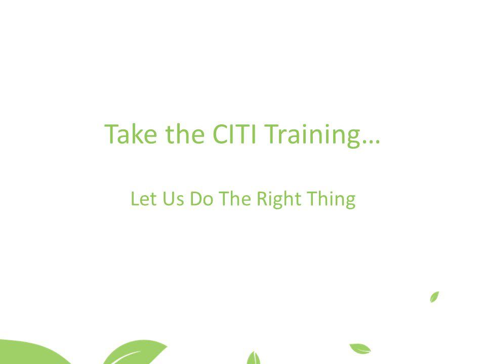 Take the CITI Training…