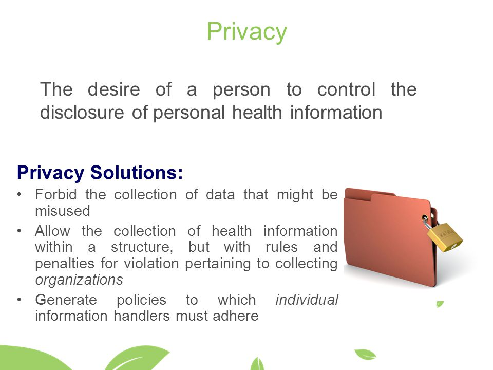 Privacy The desire of a person to control the disclosure of personal health information. Privacy Solutions: