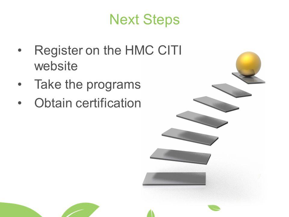 Next Steps Register on the HMC CITI website Take the programs