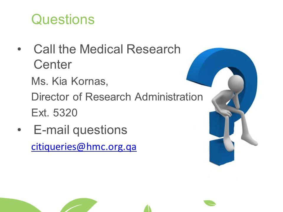 Questions Call the Medical Research Center E-mail questions