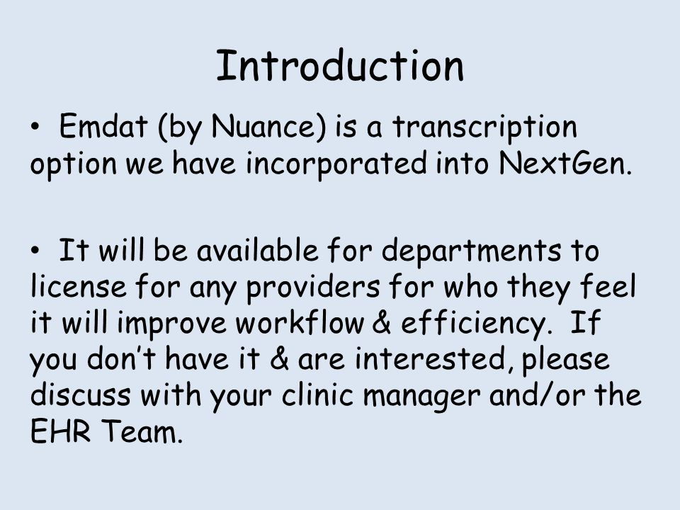 Introduction Emdat (by Nuance) is a transcription option we have incorporated into NextGen.