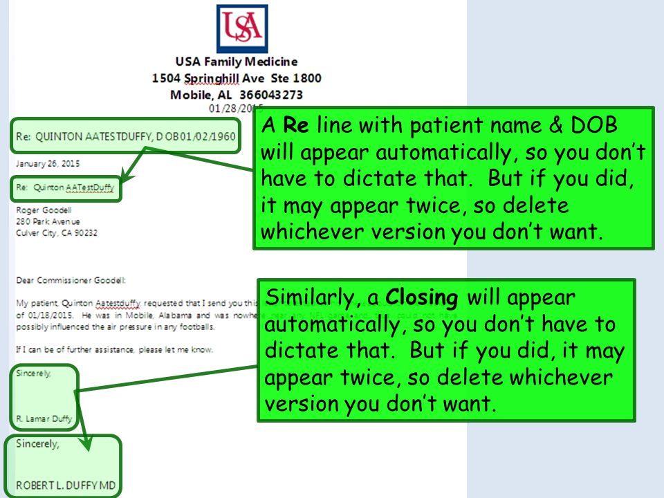 A Re line with patient name & DOB will appear automatically, so you don't have to dictate that. But if you did, it may appear twice, so delete whichever version you don't want.