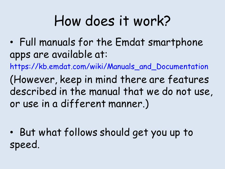 How does it work Full manuals for the Emdat smartphone apps are available at: https://kb.emdat.com/wiki/Manuals_and_Documentation.