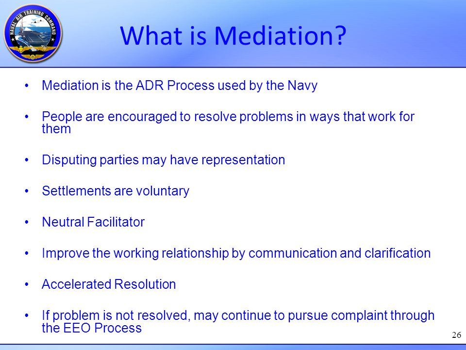 What is Mediation Mediation is the ADR Process used by the Navy