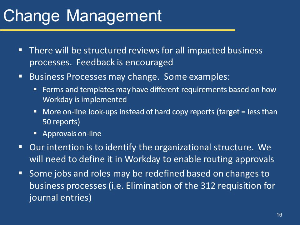 Change Management There will be structured reviews for all impacted business processes. Feedback is encouraged.