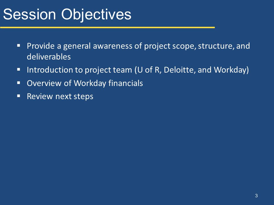 Session Objectives Provide a general awareness of project scope, structure, and deliverables.