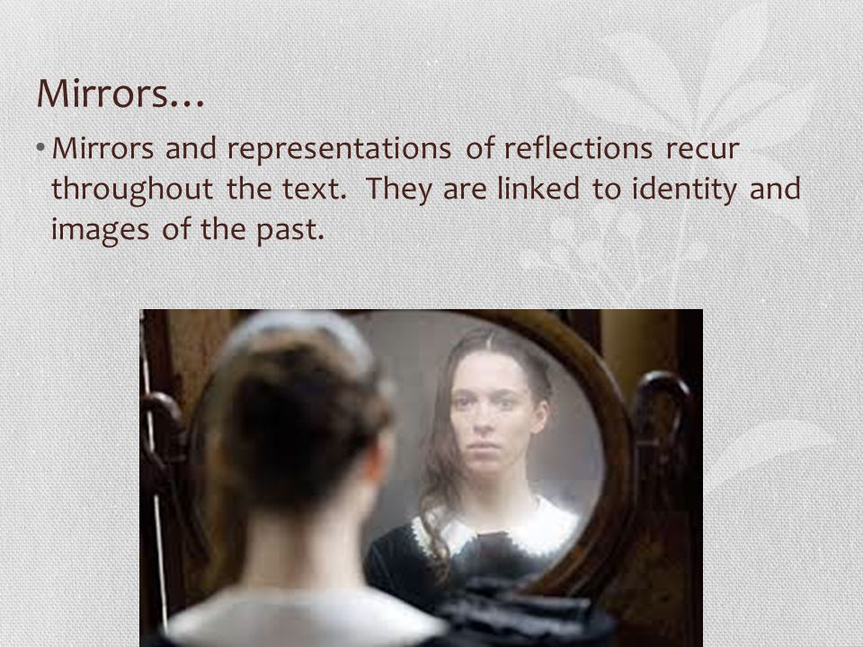 Mirrors… Mirrors and representations of reflections recur throughout the text.