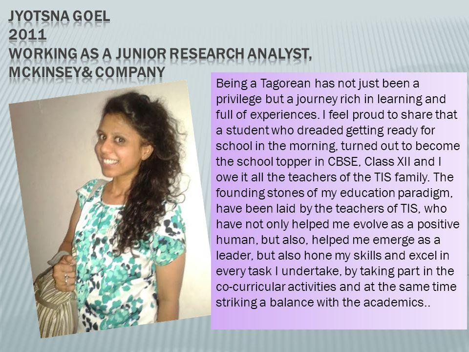 Jyotsna Goel 2011 Working as a Junior Research Analyst, McKinsey& Company