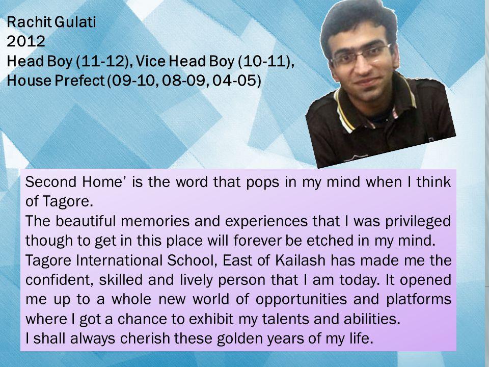 Rachit Gulati 2012. Head Boy (11-12), Vice Head Boy (10-11), House Prefect (09-10, 08-09, 04-05)