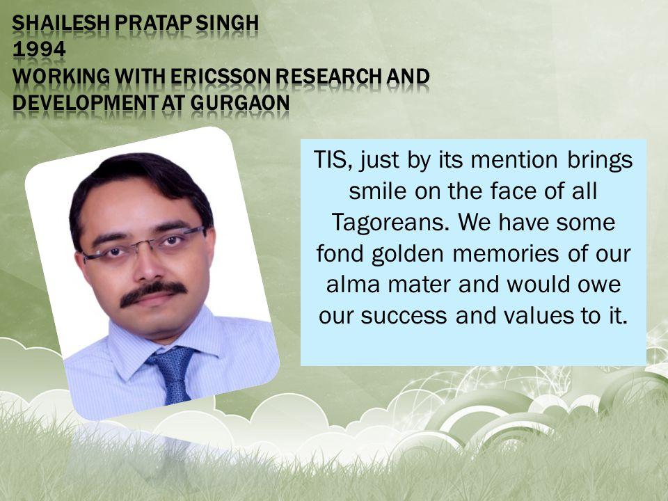 Shailesh Pratap Singh 1994 Working with Ericsson Research and Development at Gurgaon