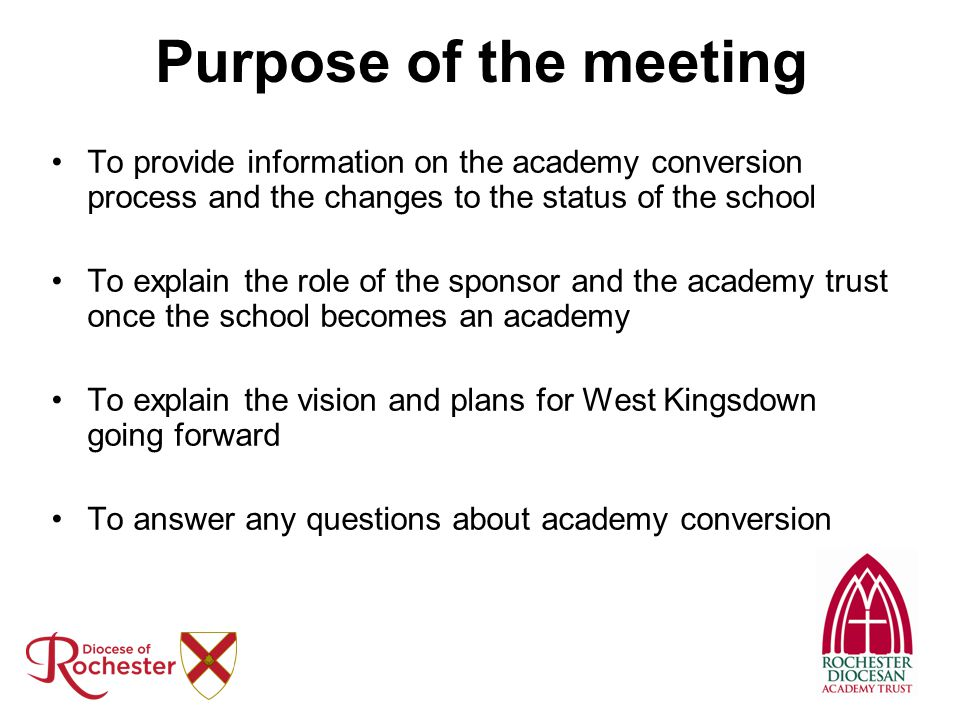 Purpose of the meeting To provide information on the academy conversion process and the changes to the status of the school.