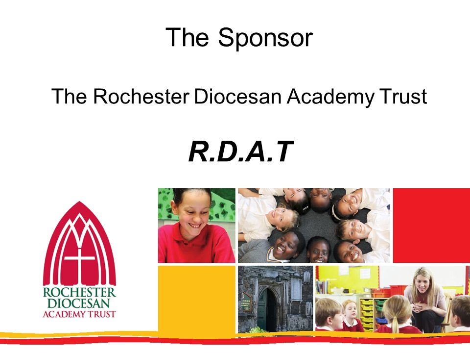 The Sponsor The Rochester Diocesan Academy Trust R.D.A.T