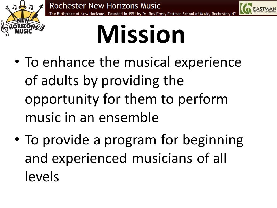 Mission To enhance the musical experience of adults by providing the opportunity for them to perform music in an ensemble.