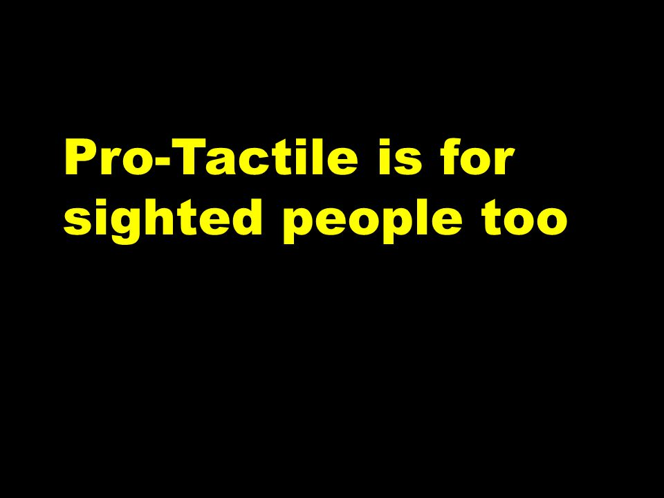 Pro-Tactile is for sighted people too