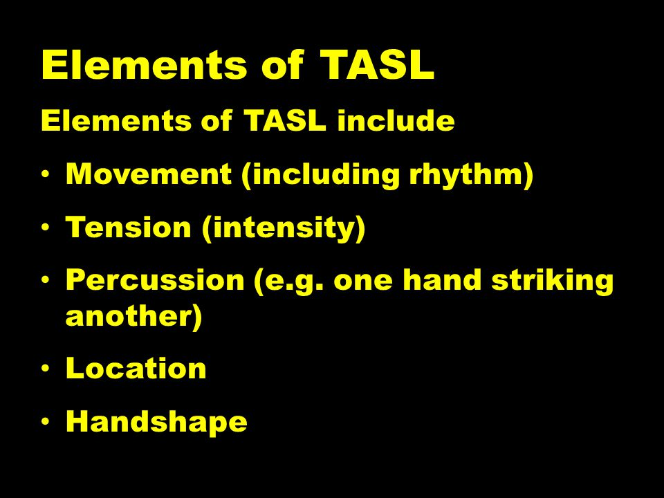 Elements of TASL Elements of TASL include Movement (including rhythm)