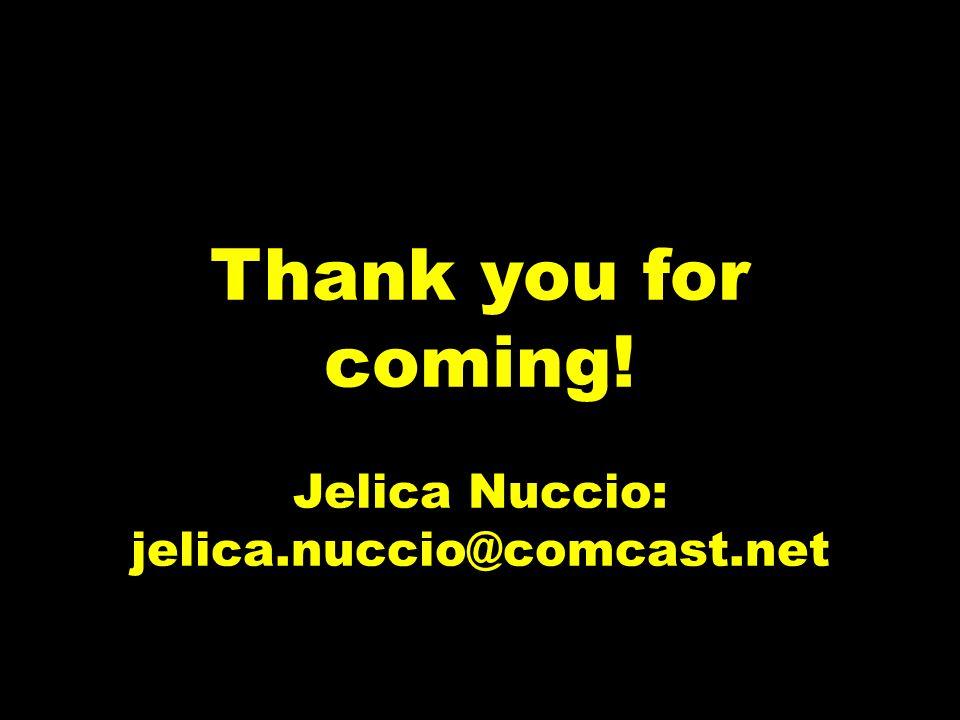 Thank you for coming! Jelica Nuccio: jelica.nuccio@comcast.net