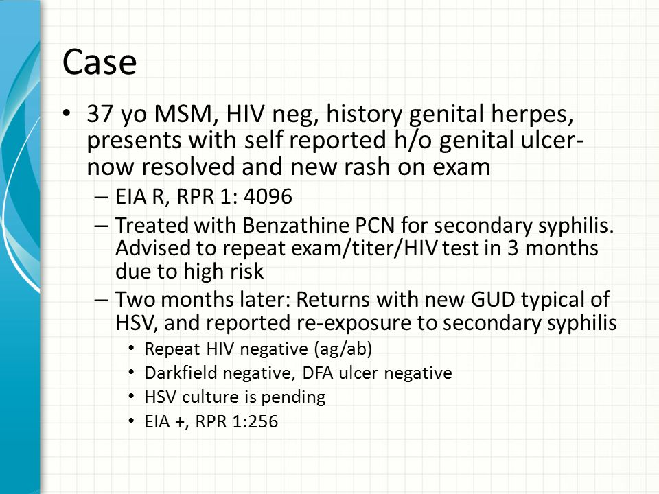 Case 37 yo MSM, HIV neg, history genital herpes, presents with self reported h/o genital ulcer- now resolved and new rash on exam.
