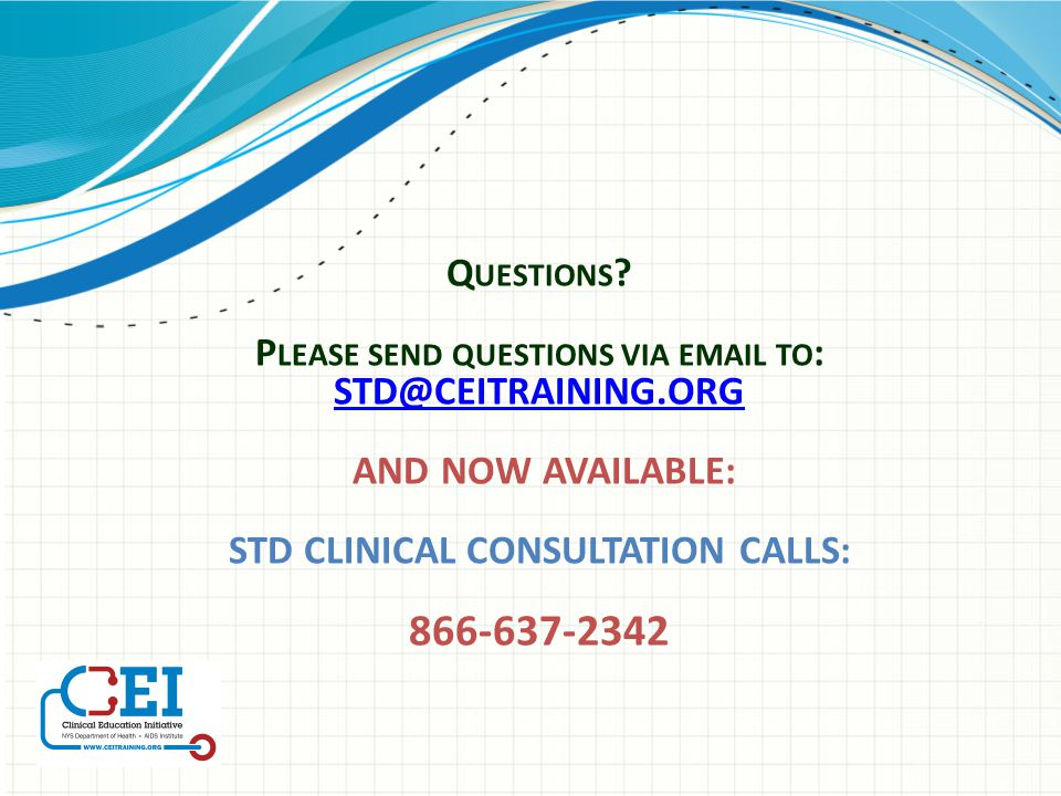 Questions Please send questions via email to: STD@CEITRAINING.ORG. AND NOW AVAILABLE: STD CLINICAL CONSULTATION CALLS: